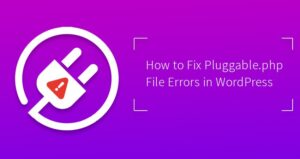 How-to-Fix-Pluggable.php-File-Errors-in-WordPress